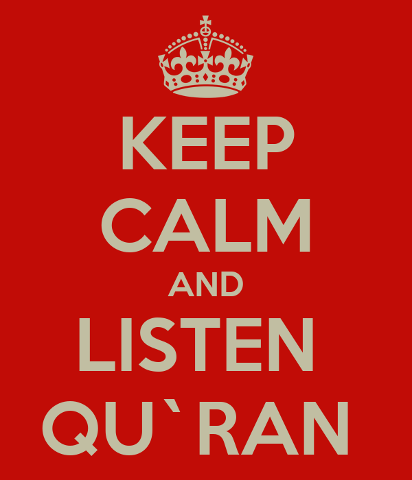 KEEP CALM AND LISTEN  QU`RAN