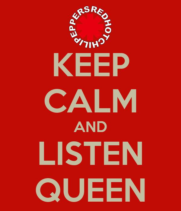 KEEP CALM AND LISTEN QUEEN
