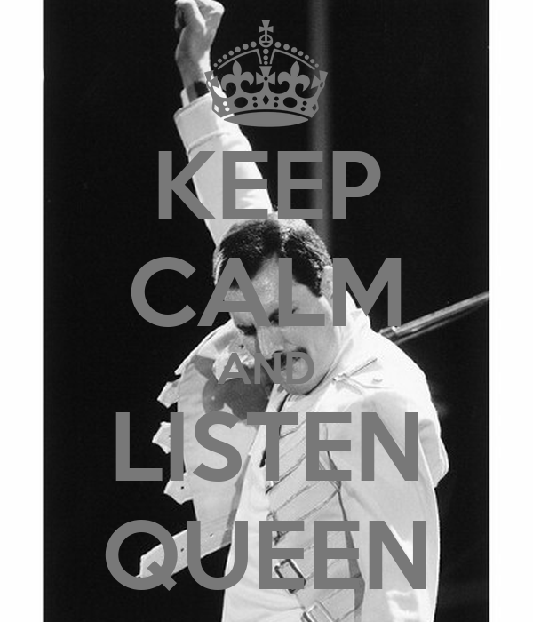 KEEP CALM AND LISTEN QUEEN