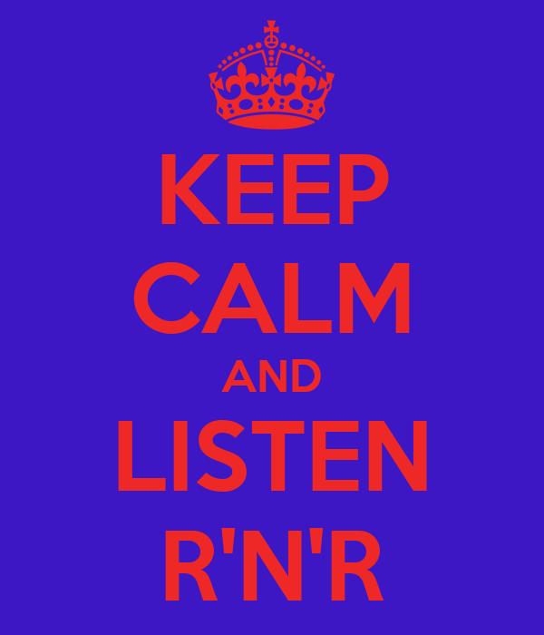 KEEP CALM AND LISTEN R'N'R