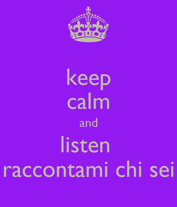keep calm and listen   raccontami chi sei