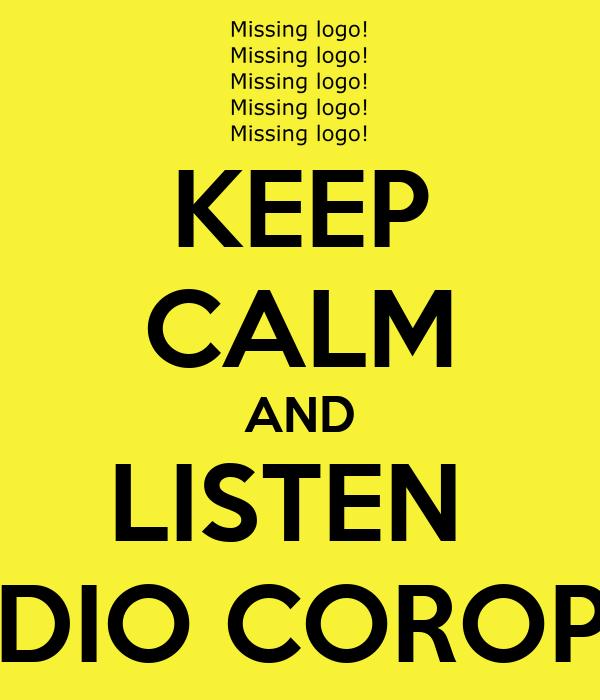 KEEP CALM AND LISTEN  RADIO COROPEA