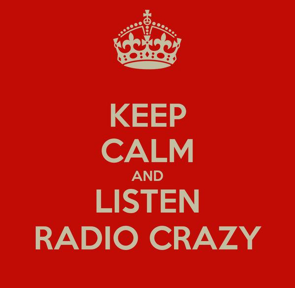 KEEP CALM AND LISTEN RADIO CRAZY