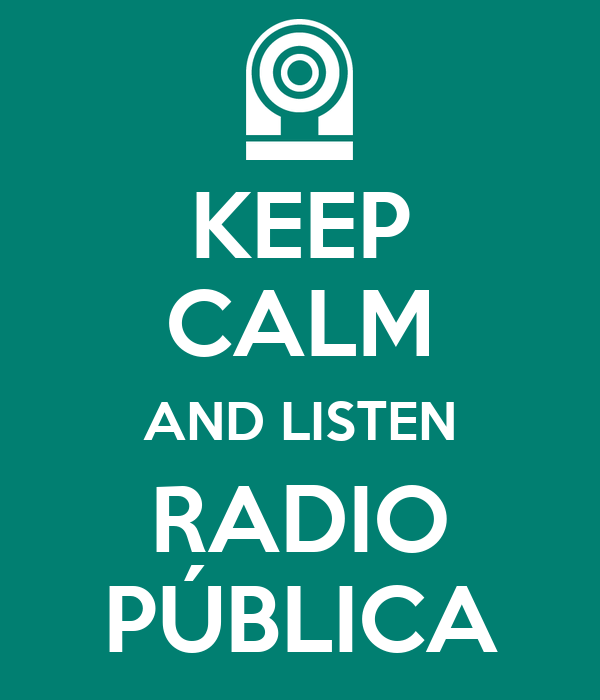 KEEP CALM AND LISTEN RADIO PÚBLICA