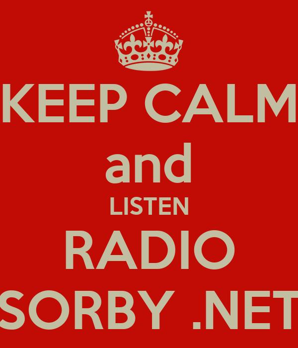 KEEP CALM and LISTEN RADIO SORBY .NET