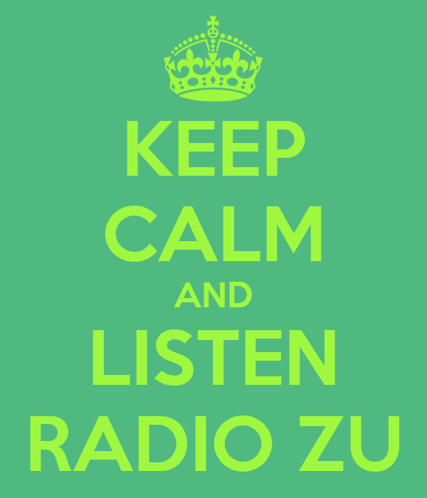 KEEP CALM AND LISTEN RADIO ZU