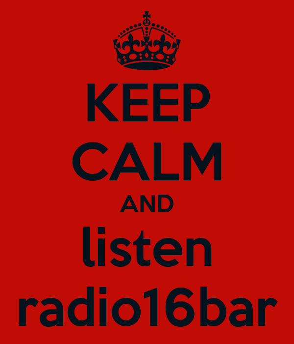 KEEP CALM AND listen radio16bar