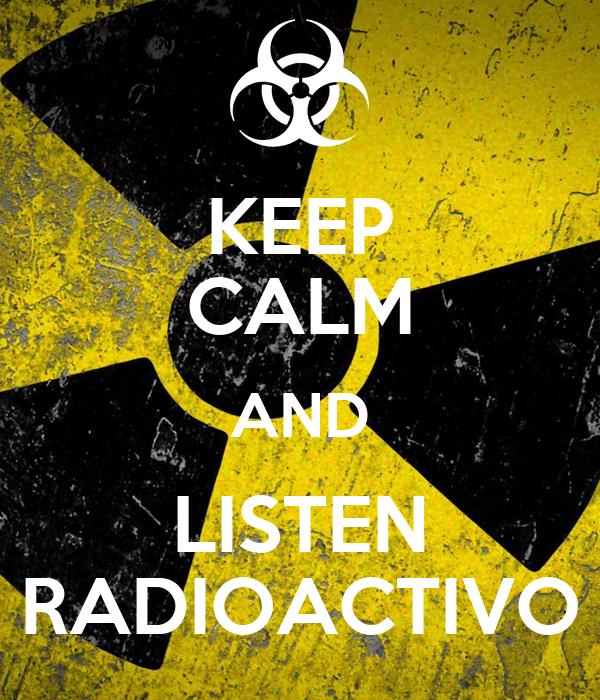 KEEP CALM AND LISTEN RADIOACTIVO