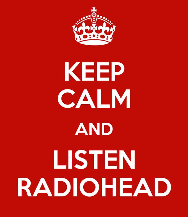KEEP CALM AND LISTEN RADIOHEAD