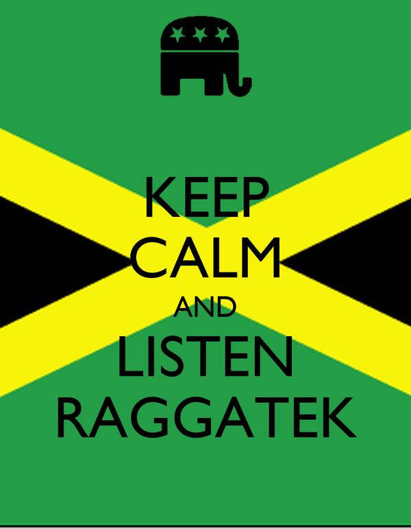 KEEP CALM AND LISTEN RAGGATEK
