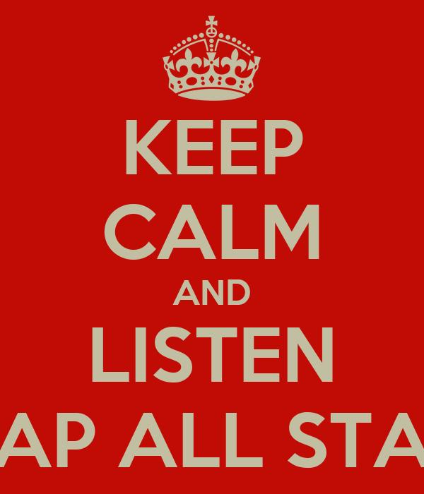 KEEP CALM AND LISTEN RAP ALL STAR