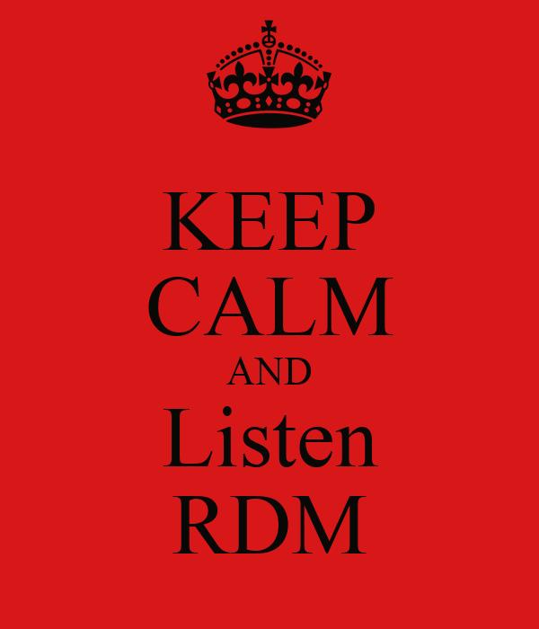 KEEP CALM AND Listen RDM