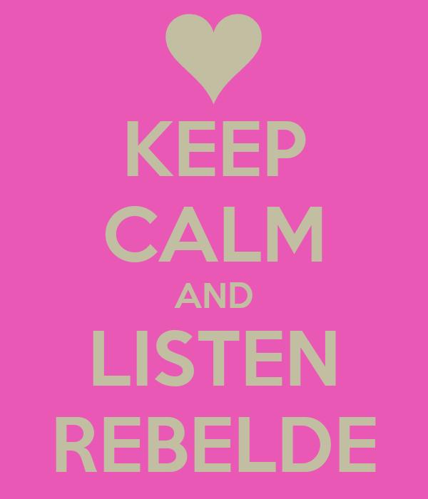 KEEP CALM AND LISTEN REBELDE