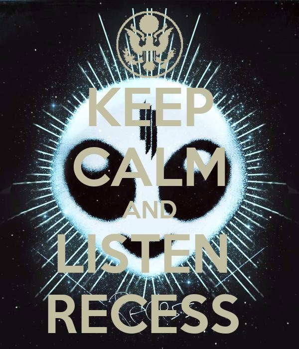 KEEP CALM AND LISTEN  RECESS