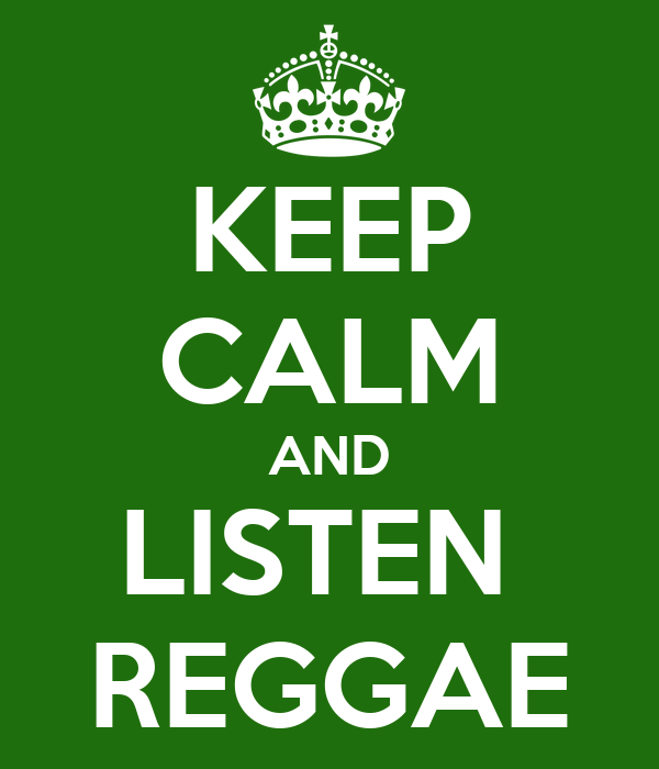 KEEP CALM AND LISTEN  REGGAE