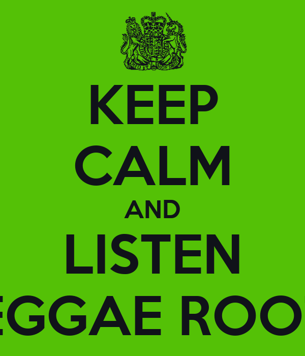 KEEP CALM AND LISTEN REGGAE ROOTS