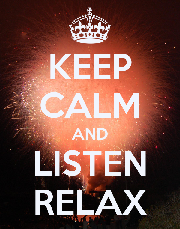 KEEP CALM AND LISTEN RELAX