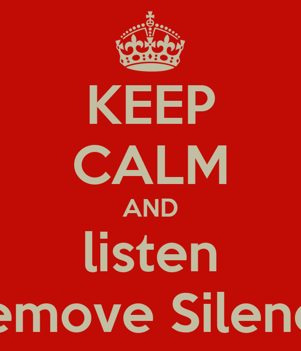KEEP CALM AND listen Remove Silence