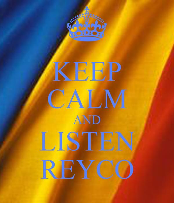 KEEP CALM AND LISTEN REYCO