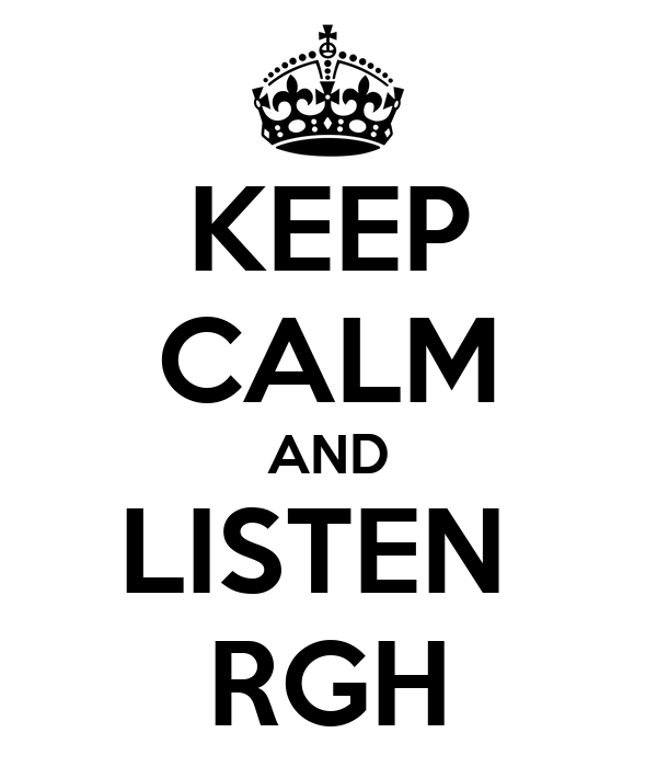 KEEP CALM AND LISTEN  RGH