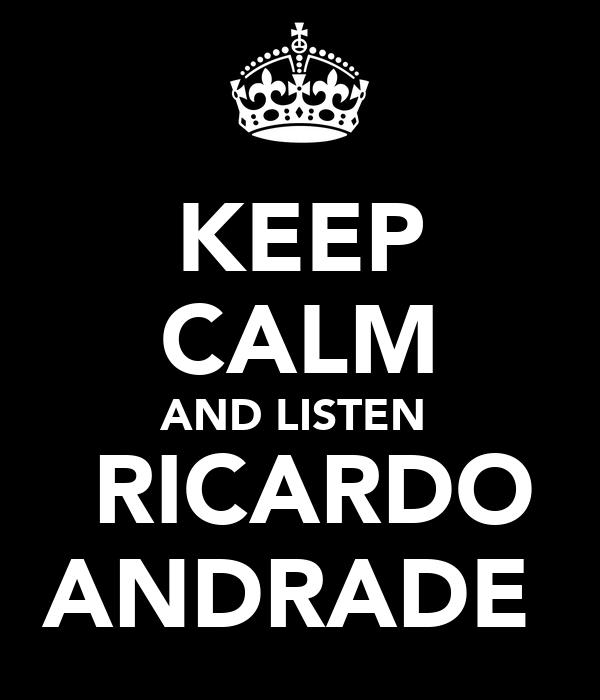 KEEP CALM AND LISTEN   RICARDO ANDRADE