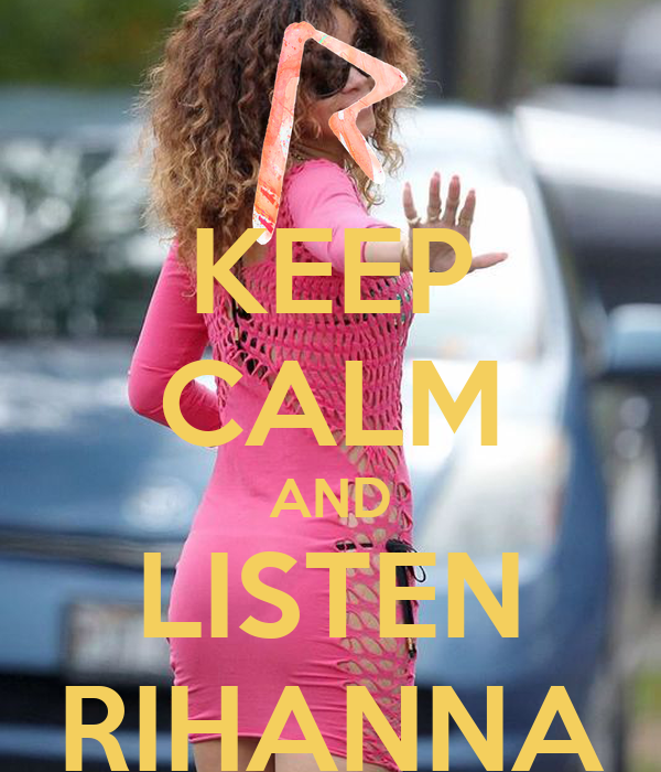 KEEP CALM AND LISTEN RIHANNA