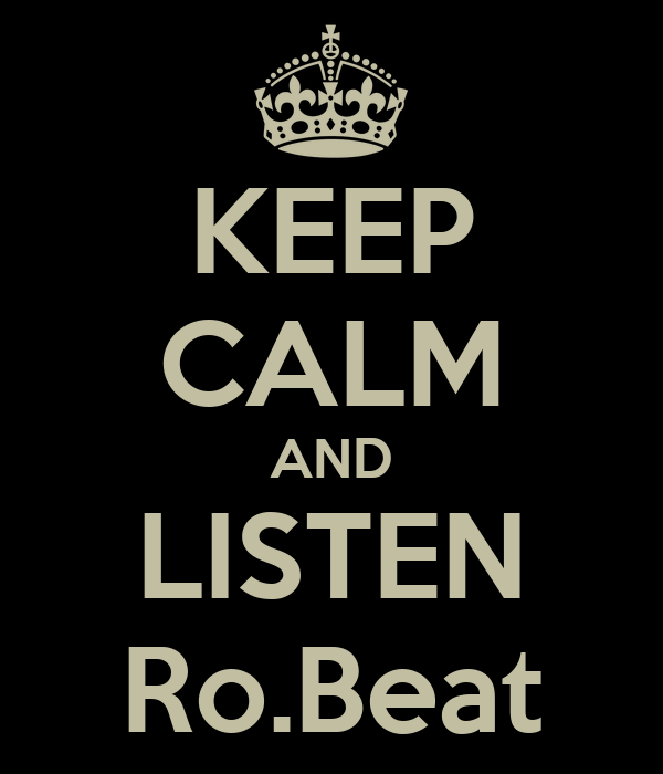KEEP CALM AND LISTEN Ro.Beat