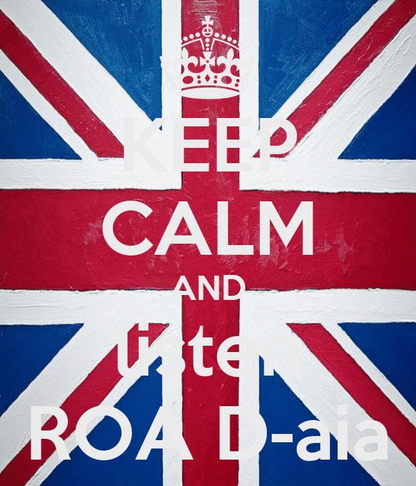 KEEP CALM AND listen ROA D-aia