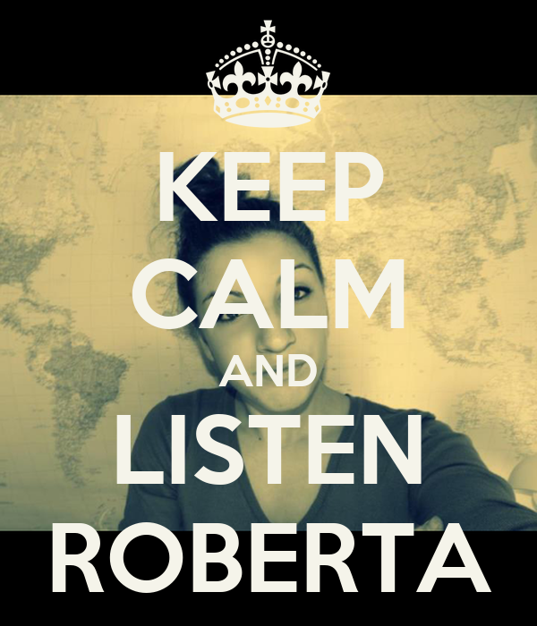 KEEP CALM AND LISTEN ROBERTA