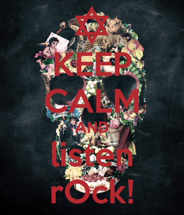 KEEP CALM AND listen rOck!