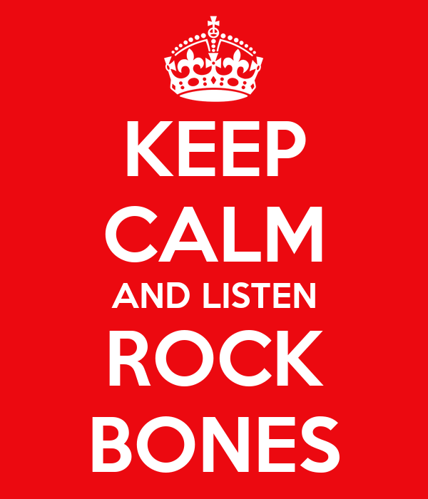 KEEP CALM AND LISTEN ROCK BONES