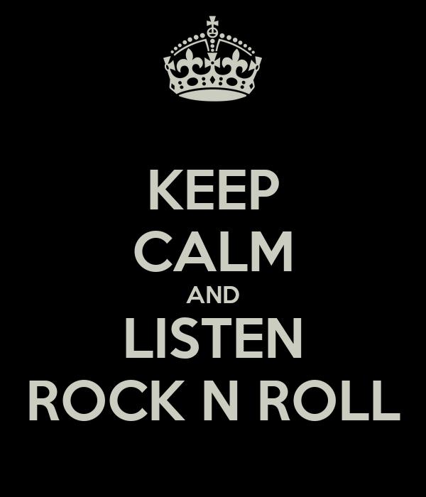 KEEP CALM AND LISTEN ROCK N ROLL
