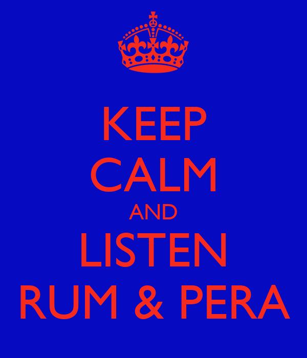 KEEP CALM AND LISTEN RUM & PERA