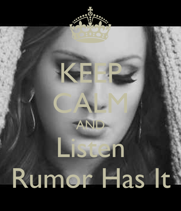 KEEP CALM AND Listen Rumor Has It