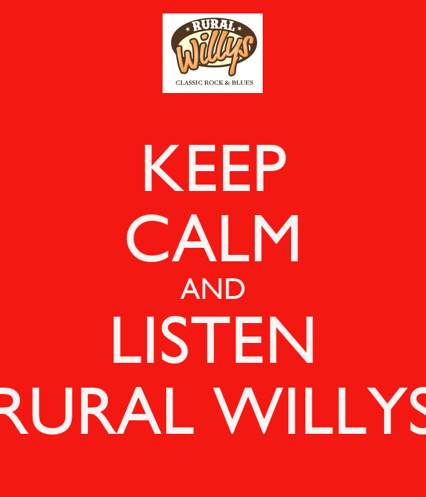 KEEP CALM AND LISTEN RURAL WILLYS
