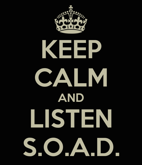 KEEP CALM AND LISTEN S.O.A.D.