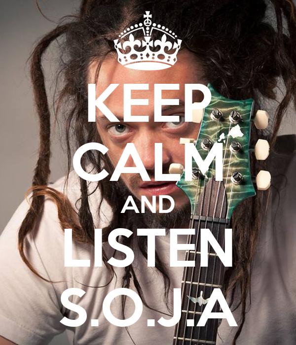 KEEP CALM AND LISTEN S.O.J.A