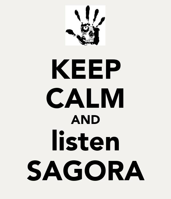 KEEP CALM AND listen SAGORA