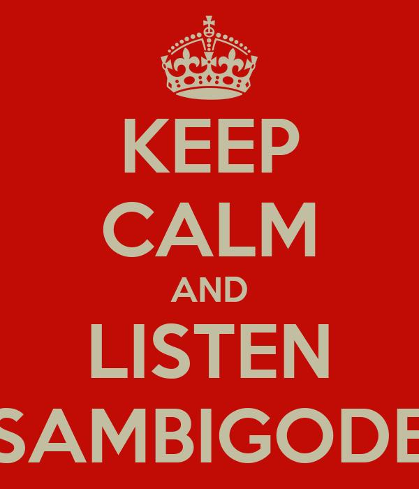 KEEP CALM AND LISTEN SAMBIGODE