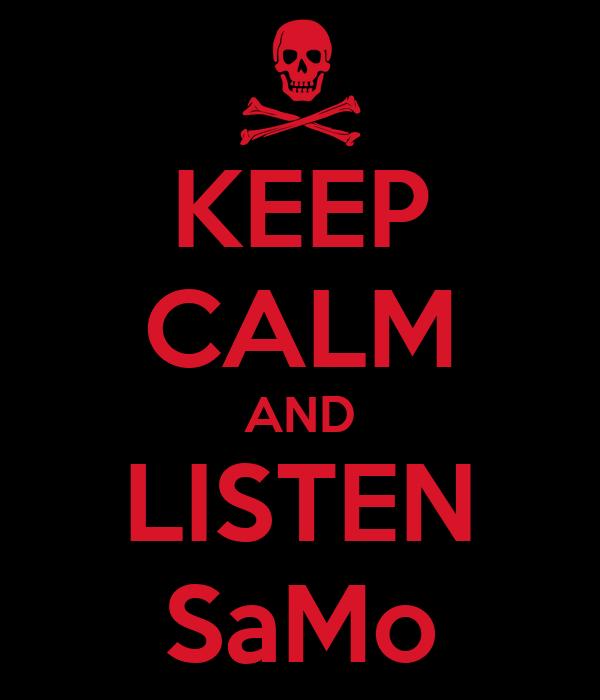 KEEP CALM AND LISTEN SaMo