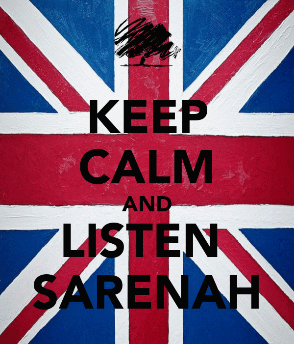 KEEP CALM AND LISTEN  SARENAH
