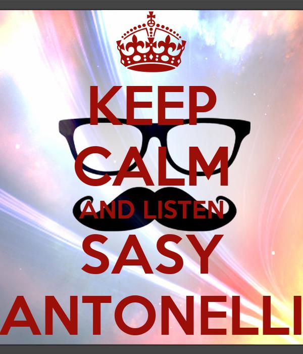 KEEP CALM AND LISTEN SASY ANTONELLI
