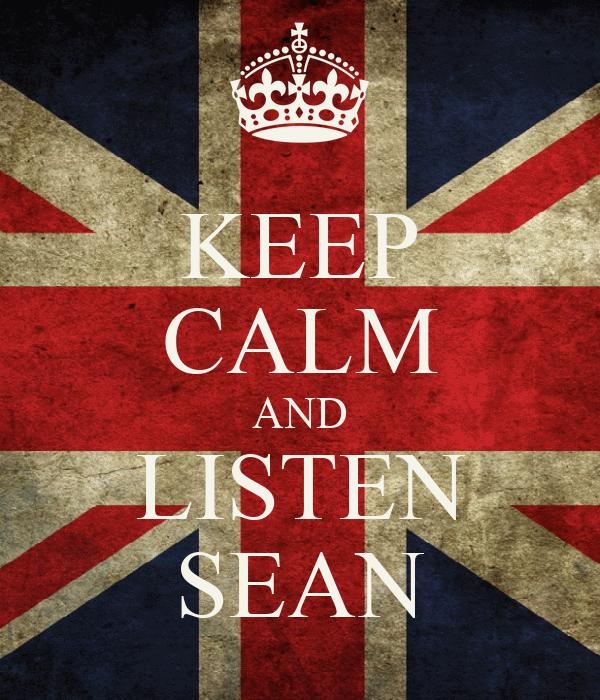 KEEP CALM AND LISTEN SEAN