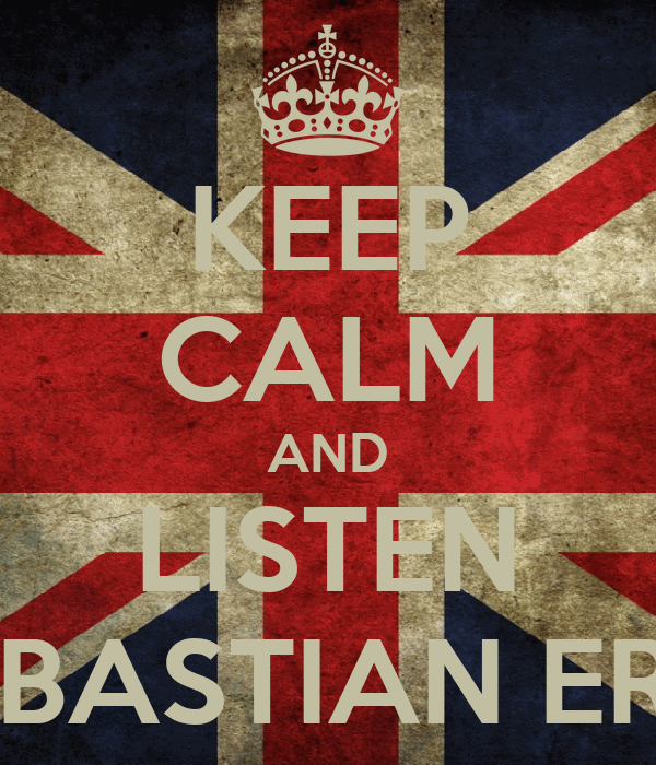 KEEP CALM AND LISTEN SEBASTIAN ERIC