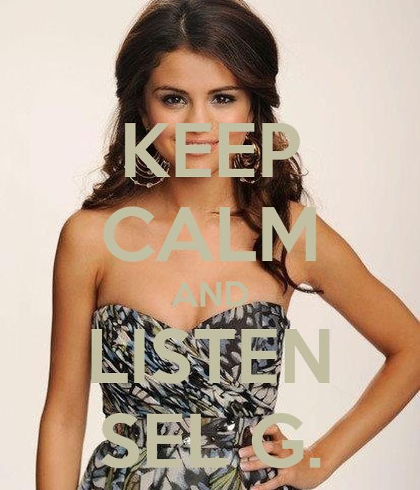 KEEP CALM AND LISTEN SEL G.