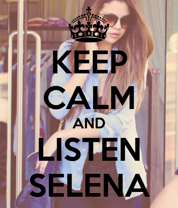 KEEP CALM AND LISTEN SELENA