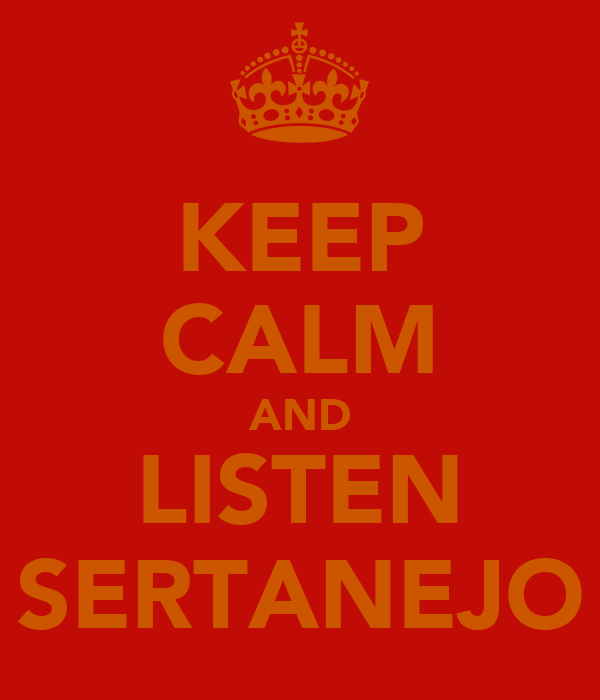 KEEP CALM AND LISTEN SERTANEJO