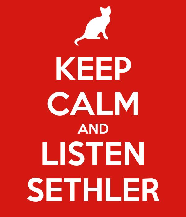 KEEP CALM AND LISTEN SETHLER