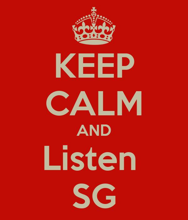 KEEP CALM AND Listen  SG