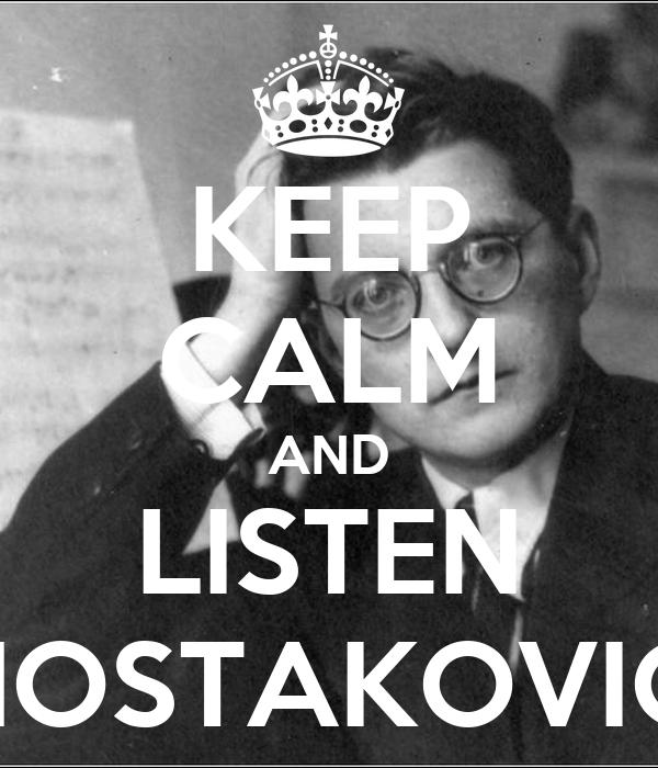 KEEP CALM AND LISTEN SHOSTAKOVICH